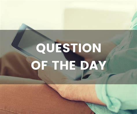 What is the question of the day?