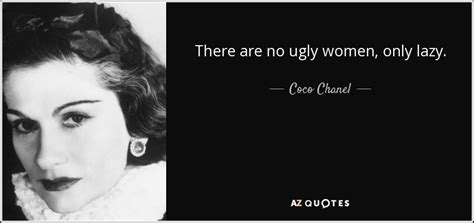 Coco Chanel quote: There are no ugly women, only lazy